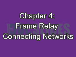 Chapter 4: Frame Relay Connecting Networks
