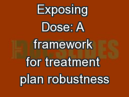 Exposing Dose: A framework for treatment plan robustness PowerPoint Presentation, PPT - DocSlides