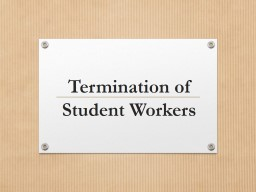 Termination of Student Workers PowerPoint Presentation, PPT - DocSlides