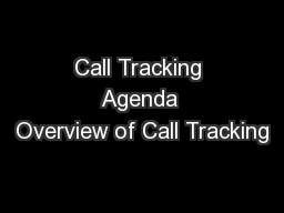 Call Tracking Agenda Overview of Call Tracking