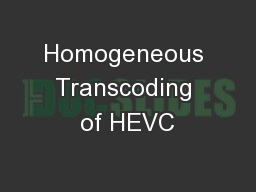 Homogeneous Transcoding of HEVC