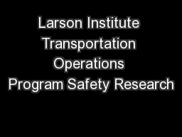 Larson Institute Transportation Operations Program Safety Research PowerPoint Presentation, PPT - DocSlides
