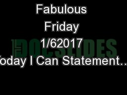 Fabulous Friday 1/62017 Today I Can Statement…. PowerPoint Presentation, PPT - DocSlides