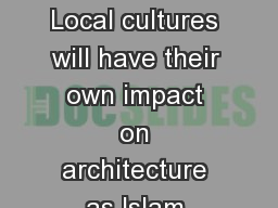 Islamic Architecture  Local cultures will have their own impact on architecture as Islam spreads bu PowerPoint Presentation, PPT - DocSlides