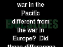 Warm Up # 5 How was the war in the Pacific different from the war in Europe?  Did these differences PowerPoint Presentation, PPT - DocSlides