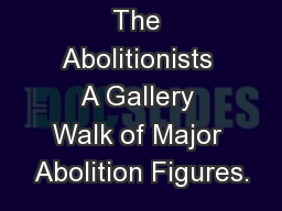The Abolitionists A Gallery Walk of Major Abolition Figures.