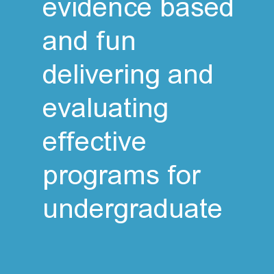 Innovative, Evidence-based, and Fun: Delivering and Evaluating Effective Programs for Undergraduate PowerPoint Presentation, PPT - DocSlides