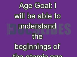 The Atomic Age Goal: I will be able to understand the beginnings of the atomic age.