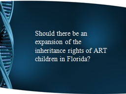 Should there be an expansion of the inheritance rights of ART children in Florida? PowerPoint Presentation, PPT - DocSlides