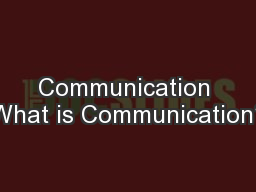 Communication What is Communication?