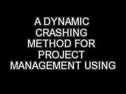 A DYNAMIC CRASHING METHOD FOR PROJECT MANAGEMENT USING