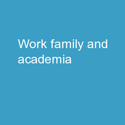 Work, Family and Academia: PowerPoint Presentation, PPT - DocSlides