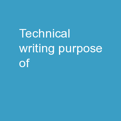 Technical Writing Purpose of: PowerPoint Presentation, PPT - DocSlides