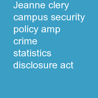Jeanne Clery Campus Security Policy & Crime Statistics Disclosure Act PowerPoint Presentation, PPT - DocSlides