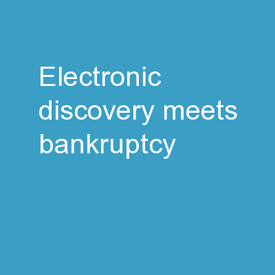 Electronic discovery meets bankruptcy PowerPoint Presentation, PPT - DocSlides