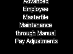 Advanced Employee Masterfile Maintenance through Manual Pay Adjustments