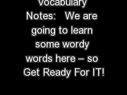 Vocabulary Notes:   We are going to learn some wordy words here � so Get Ready For IT!