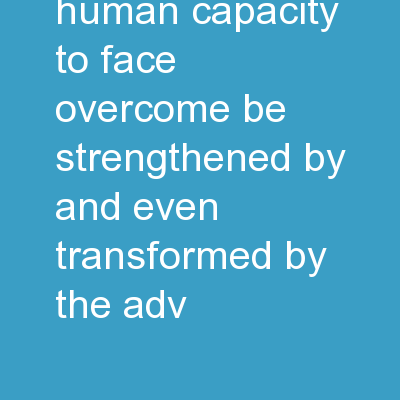 Resilience The human capacity to face, overcome, be strengthened by and even transformed by the adv