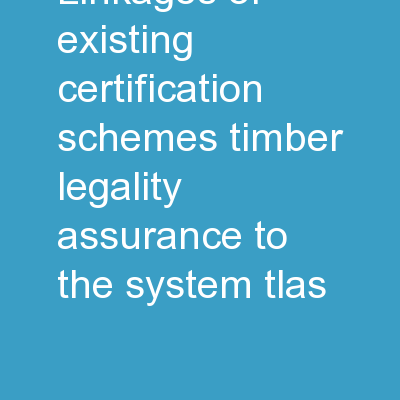 Linkages of Existing certification schemes Timber Legality Assurance to the System (TLAS)