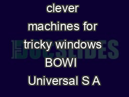 clever machines for tricky windows BOWI  Universal S A