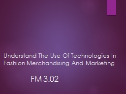Understand The Use Of Technologies In Fashion Merchandising And Marketing