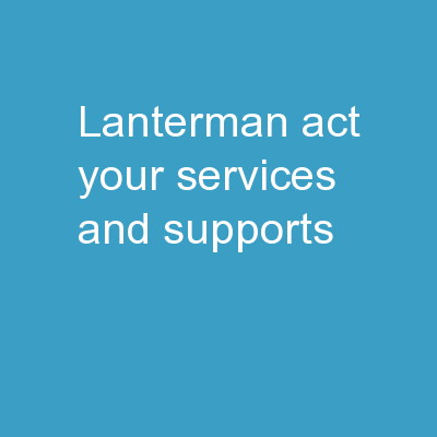 LANTERMAN ACT Your Services and Supports:
