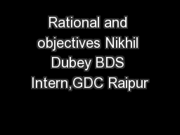 Rational and objectives Nikhil Dubey BDS Intern,GDC Raipur
