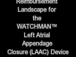 Reimbursement Landscape for the WATCHMAN™ Left Atrial Appendage Closure (LAAC) Device