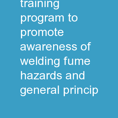 Pilot Test Training Program to Promote Awareness of Welding Fume Hazards and General Princip