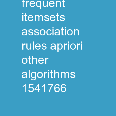 Market Basket , Frequent Itemsets, Association Rules , Apriori , Other Algorithms