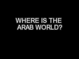 WHERE IS THE ARAB WORLD?