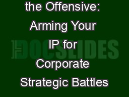IP Assets on the Offensive: Arming Your IP for Corporate Strategic Battles