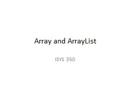 Array ISYS 350 Array An array allows you to store a group of items of the same type together.