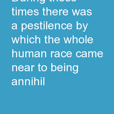 DURING these times there was a pestilence, by which the whole human race came near to being annihil