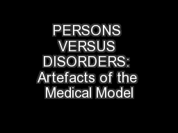 PERSONS VERSUS DISORDERS: Artefacts of the Medical Model