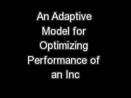 An Adaptive Model for Optimizing Performance of an Inc