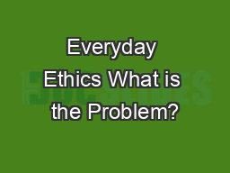 Everyday Ethics What is the Problem?