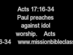Acts 17:16-34 Paul preaches against idol worship.    Acts 17:16-34    www.missionbibleclass.org