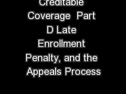 Creditable Coverage  Part D Late Enrollment Penalty, and the Appeals Process
