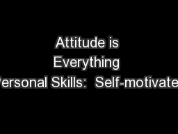 Attitude is Everything Personal Skills:  Self-motivated