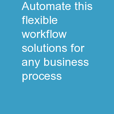 Automate THIS! Flexible Workflow Solutions for ANY Business Process