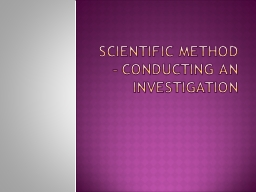 Scientific Method � Conducting an investigation