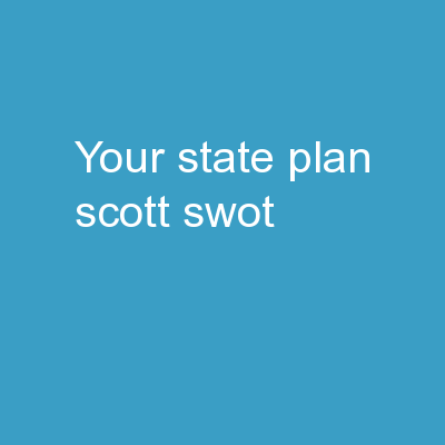 YOUR STATE PLAN SCOTT(SWOT) PowerPoint PPT Presentation