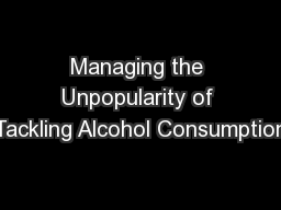 Managing the Unpopularity of Tackling Alcohol Consumption