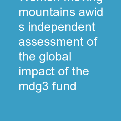 Women Moving Mountains AWID�s Independent Assessment of the Global Impact of the MDG3 Fund