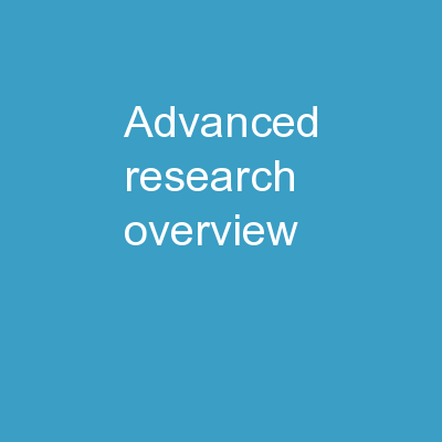 Advanced Research Overview