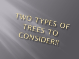 Two types of Trees to Consider!!