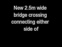 New 2.5m wide bridge crossing connecting either side of