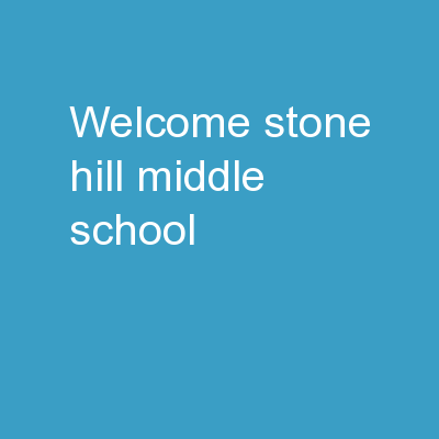 ☺ WELCOME! ☺ STONE HILL MIDDLE SCHOOL
