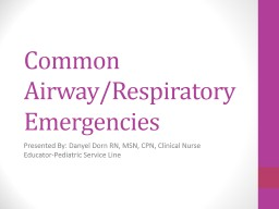 Common Airway/Respiratory Emergencies